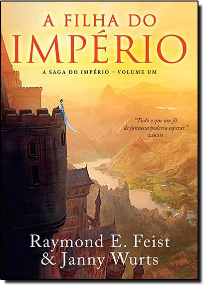 Filha do Império, A - Vol.1 - Série A Saga do Império, livro de Raymond E. Feist