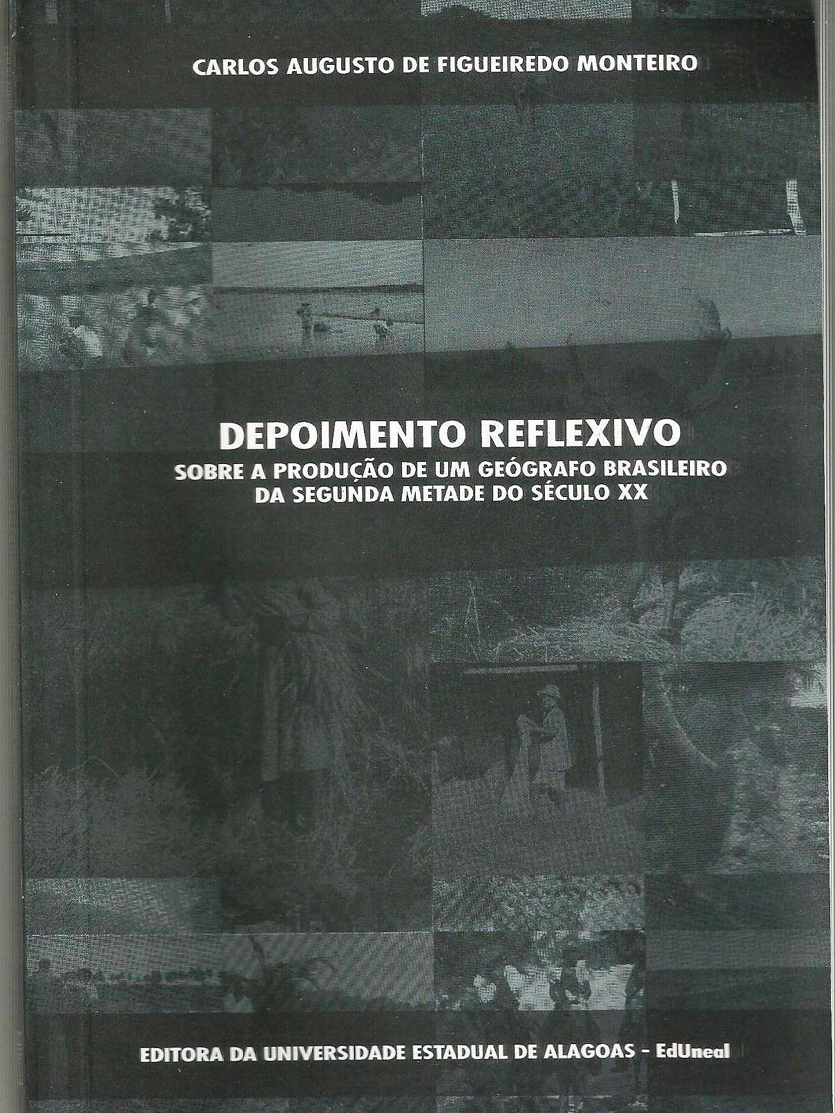 Depoimento reflexivo sobre a produção de um geógrafo brasileiro da segunda metade do século XX, livro de Carlos Augusto de Figueredo Monteiro