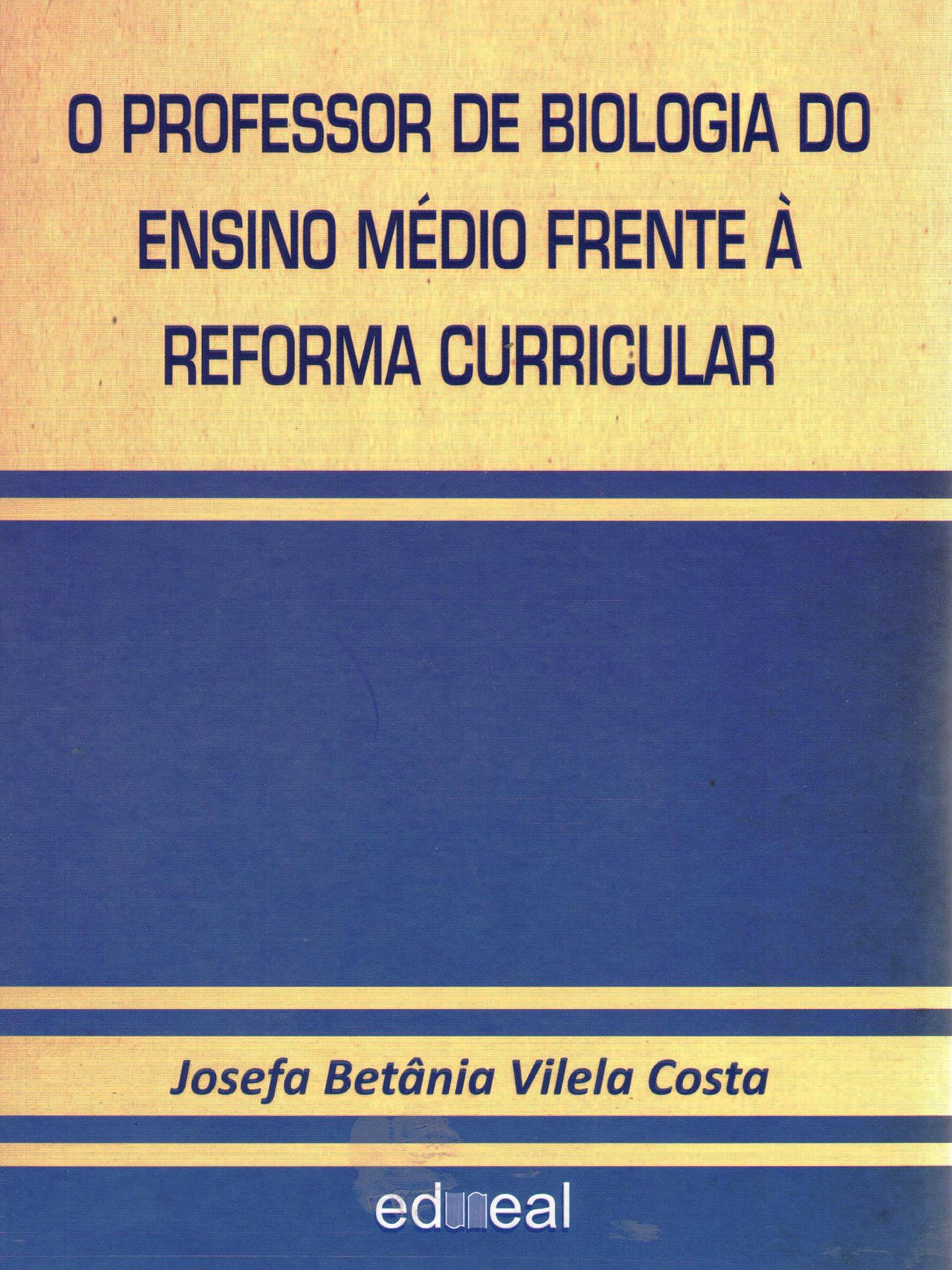 O Professor de Biologia do Ensino Médio Frente à Reforma Curricular, livro de Josefa Betânia Vilela Costa