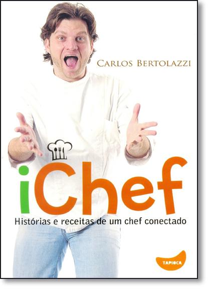 Ichef: Histórias e Receitas de Um Chef Conectado, livro de Carlos Bertolasi