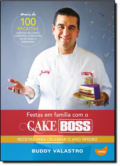 Festas em Família Com o Cake Boss: Receitas Para Celebrar o Ano Inteiro, livro de Buddy Valastro