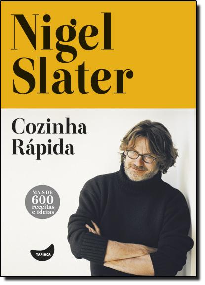 Cozinha Rápida: Mais de 600 Receitas e Ideias, livro de Nigel Slater