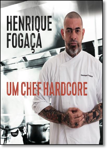 Henrique Fogaça: Um Chef Hardcore, livro de Henrique Fogaça