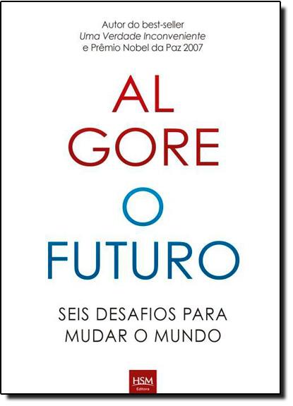 Futuro, O: Seis Desafios Para Mudar o Mundo, livro de Al. Gore