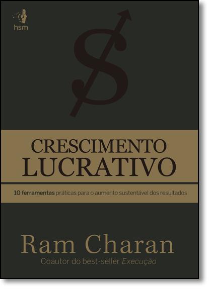 Crescimento Lucrativo: 10 Ferramentas Práticas Para o Aumento Susténtavel dos Resultados, livro de Ram Charan