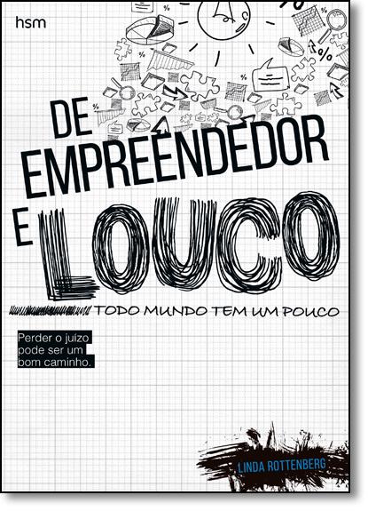 De Empreendedor e Louco Todo Mundo Tem Um Pouco: Perder o Juízo Pode Ser Um Bom Caminho, livro de Linda Rottenberg