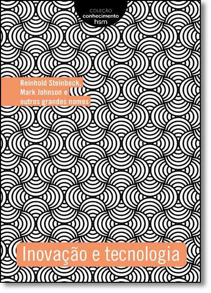 Inovação e Tecnologia - Coleção Conhecimento Hsm, livro de Reinhold Steinbeck