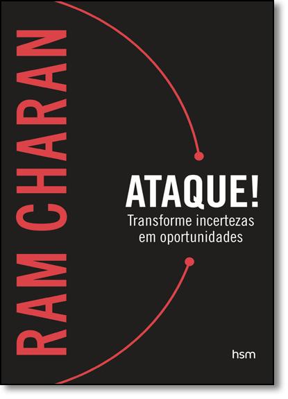Ataque!: Transforme Incertezas em Oportunidades, livro de Ram Charan
