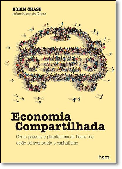 Economia Compartilhada: Como Pessoas e Plataformas da Peers Inc. Estão Reiventando o Capitalismo, livro de Robin Chase