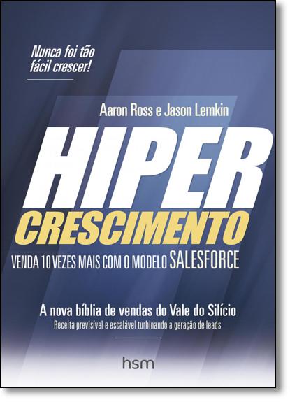Hipercrescimento: Venda 10 Vezes Mais Com o Modelo Salesforce, livro de Aaron  Ross