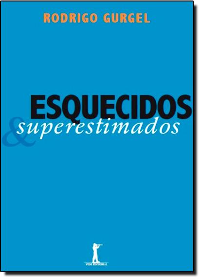 Esquecidos e Superestimados, livro de Rodrigo Gurgel