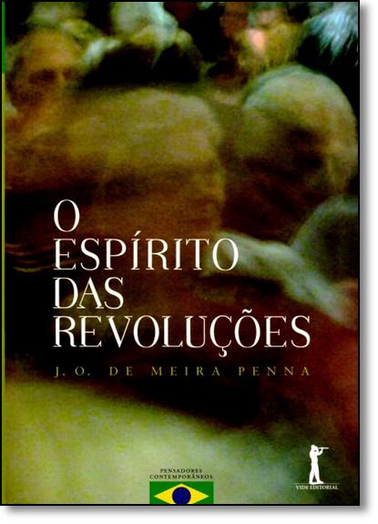 Espírito das Revoluções, O: Da Revolução Gloriosa À Revolução Liberal, livro de José Osvaldo de Meira Penna