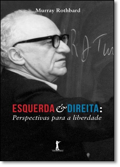 Esquerda e Direita: Perspectivas Para a Liberdade, livro de Murray Rothbard