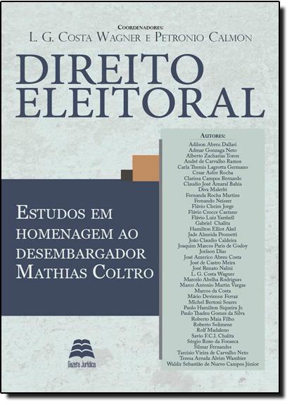 Direito Eleitoral: Estudos em Homenagem ao Desembargador Mathias Coltro, livro de L. G. Costa Wagner