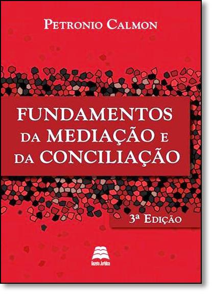 Fundamentos da Mediação e de Conciliação, livro de Petronio Calmon
