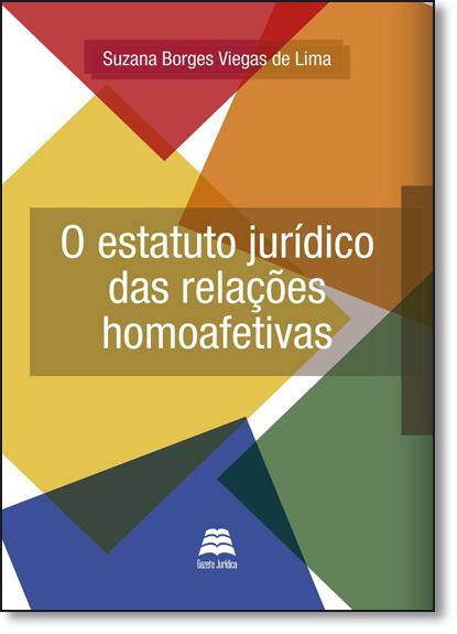 Estatuto Jurídico das Relações Homoafetivas, O, livro de Suzana Borges Viegas de Lima