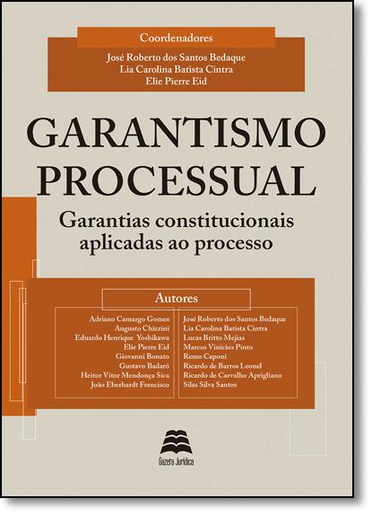 Garantismo Processual: Garantias Constitucionais Aplicadas ao Processo, livro de José Roberto dos Santos Bedaque