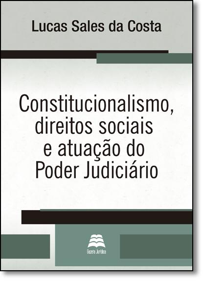 Constitucionalismo, Direitos Sociais e Atuação do Poder Judiciário, livro de Lucas Sales da Costa