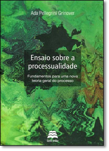 Ensaio Sobre a Processualidade: Fundamentos Para Uma Nova Teoria Geral do Processo, livro de Ada Pellegrini Grinover