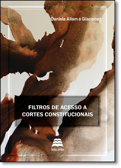Filtros de Acesso a Cortes Constitucionais, livro de Daniela Allam