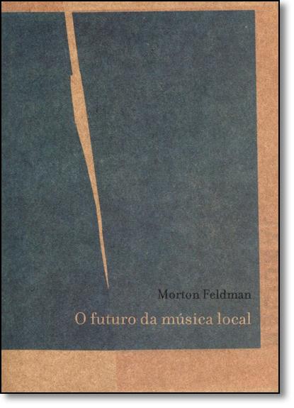 Futuro da Música Local, O, livro de Morton Feldman