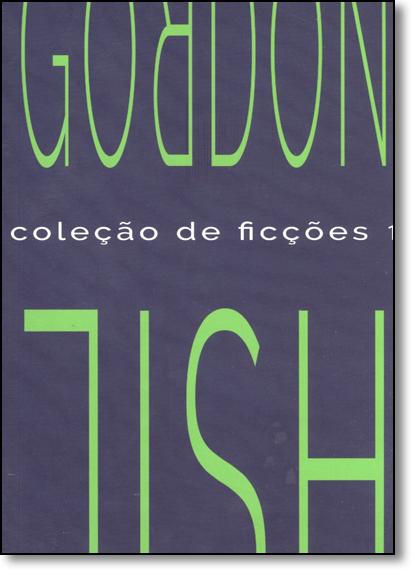 Coleção de Ficções - Vol.1, livro de Gordon Lish