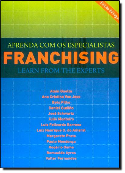 Franchising: Aprenda com os Especialistas - Learn From the Experts - Bilíngue Português e Inglês, livro de Varios Autores