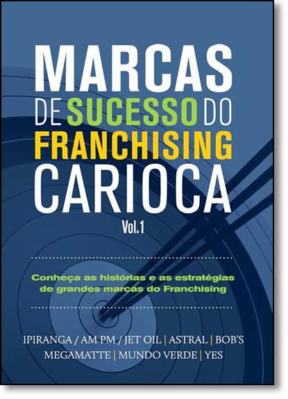 Marcas de Sucesso do Franchising Carioca - Vol.1, livro de Vários Autores