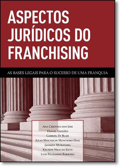 Aspectos Jurídicos do Franchising: As Bases Legais Para o Sucesso de Uma Franquia, livro de Ana Cristina von Jess