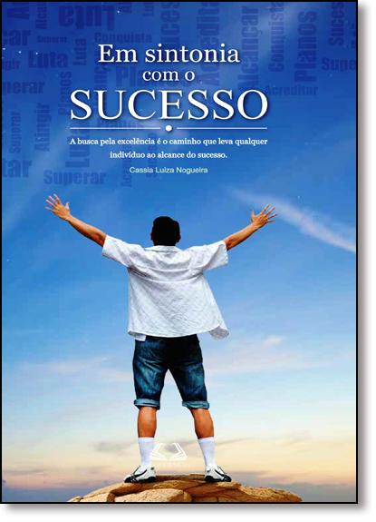 Em Sintonia com o Sucesso: A Busca Pela Excelência É o Caminho Que Leva Qualquer Indivíduo ao Alcance do Sucesso, livro de Cássia Luiza Nogueira