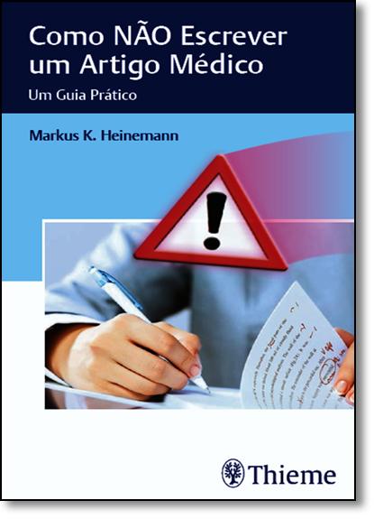 Como Não Escrever um Artigo Médico: Um Guia Prático, livro de Markus K. Heinemann