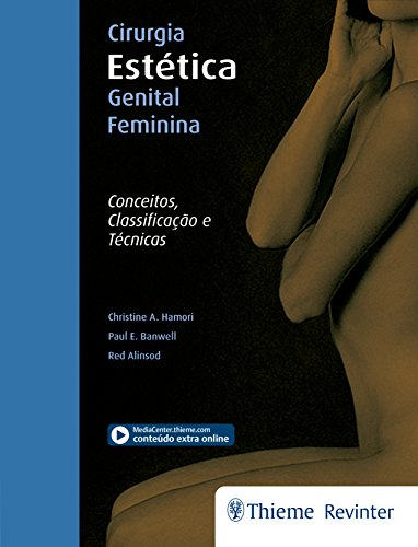 Cirurgia Estética Genital Feminina: Conceitos, Classificação e Técnicas, livro de Christine A. Hamori, Paul E. Banwell, Red Alinsod