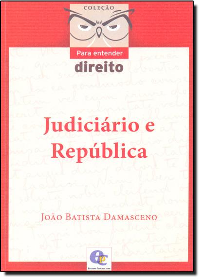 Judiciário e República - Coleção Para Entender Direito, livro de João Batista Damasceno