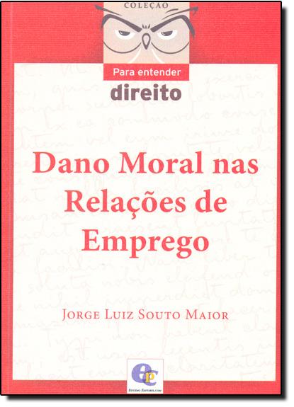 Dano Moral nas Relações de Emprego - Coleção Para Entender Direito, livro de Jorge Luiz Souto Maior