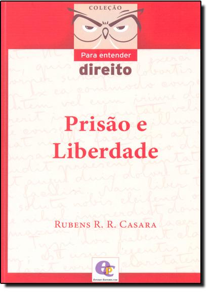 Prisão e Liberdade - Coleção Para Entender Direito, livro de Rubens R. R. Casara
