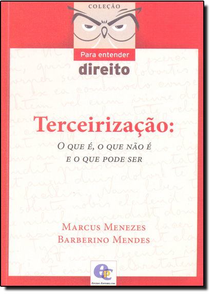 Terceirização: O que É, o que Não É e o que Pode Ser - Coleção Para Entender Direito, livro de Marcus Menezes