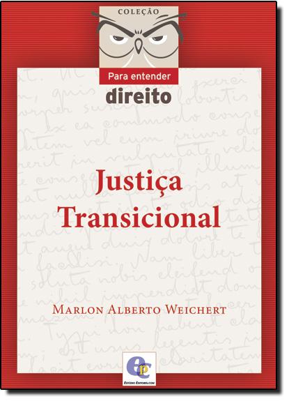 Justiça Transicional - Coleção Para Entender Direito, livro de Marlon Alberto Weichert