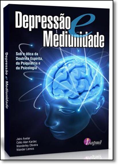 Depressão e Mediunidade: Sob a Ótica da Doutrina Espírita, da Psiquiatria e da Psicologia, livro de Eurico Santos