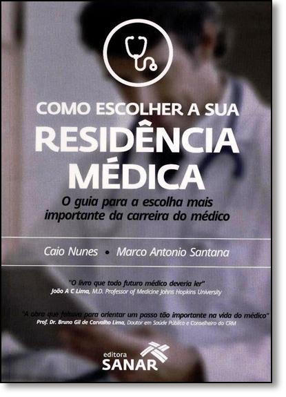 Como Escolher a Sua Residência Médica: O Guia Para a Escolha Mais Importante da Carreira do Médico, livro de Caio Nunes