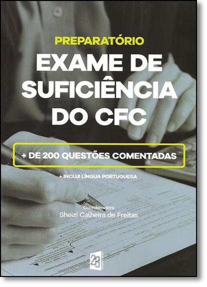 Preparatório - Exame de Suficiência do Cfc 2016: + de 200 Questões Comentadas, livro de Sheizi Calheira de Freitas