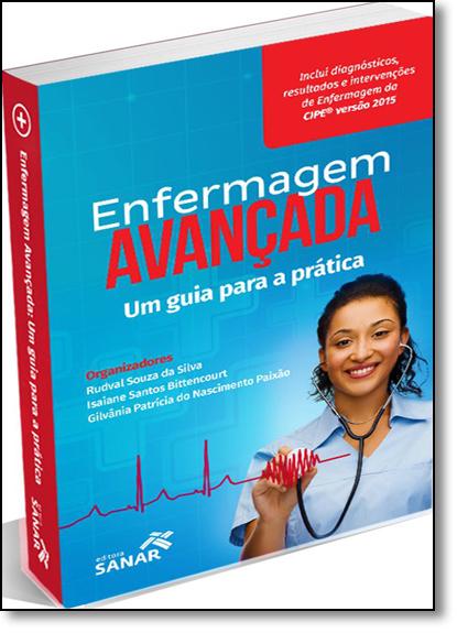 Enfermagem Avançada: Um Guia Para a Prática, livro de Rudval Souza da Silva
