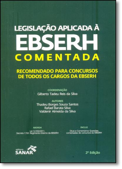 Legislação Aplicada À Ebserh Comentada: Recomendado Para Concursos de Todos os Cargos da Ebserh, livro de Gilberto Tadeu Reis da Silva