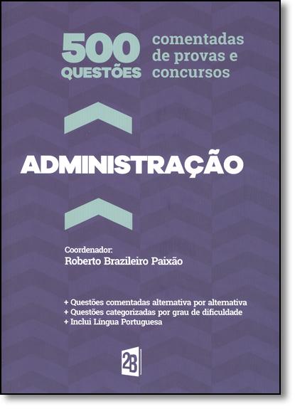 500 Questões Comentadas de Provas e Concursos em Administração, livro de Roberto Brazileiro Paixão