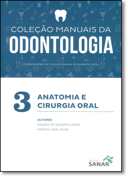 Anatomia e Cirurgia Oral - Vol.3 - Coleção Manuais da Odontologia, livro de Sandra de Quadros Uzêda