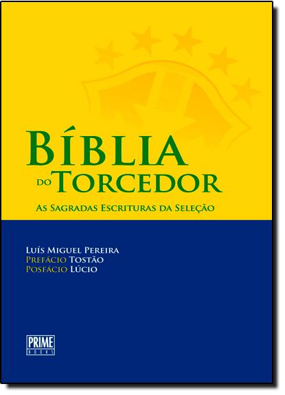Bíblia do Torcedor: As Sagradas Escrituras da Seleção, livro de Luís Miguel Pereira