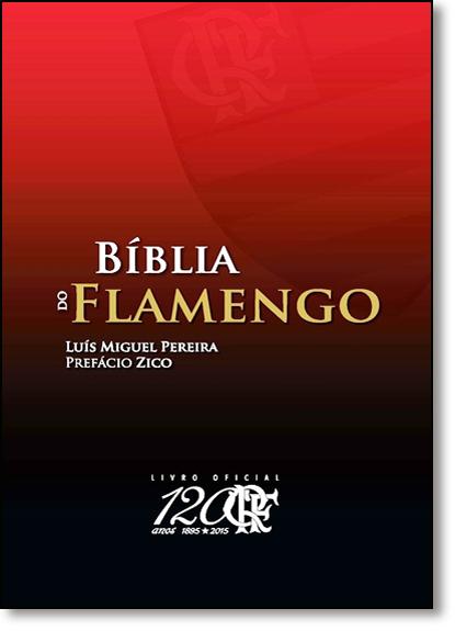 Bíblia do Flamengo - Livro Oficial dos 120 Anos., livro de Luís Miguel Pereira