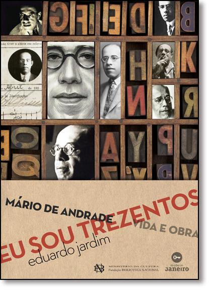 Eu Sou Trezentos: Mário de Andrade, Vida e Obra, livro de Eduardo Jardim