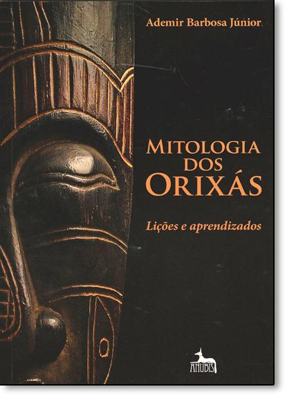 Mitologia dos Orixás: Lições e Aprendizados, livro de Ademir Barbosa Junior