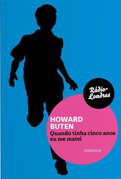 Quando Tinha Cinco Anos Eu Me Matei, livro de Howard Buten