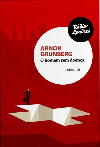 O Homem Sem Doença, livro de Arnon Grunberg